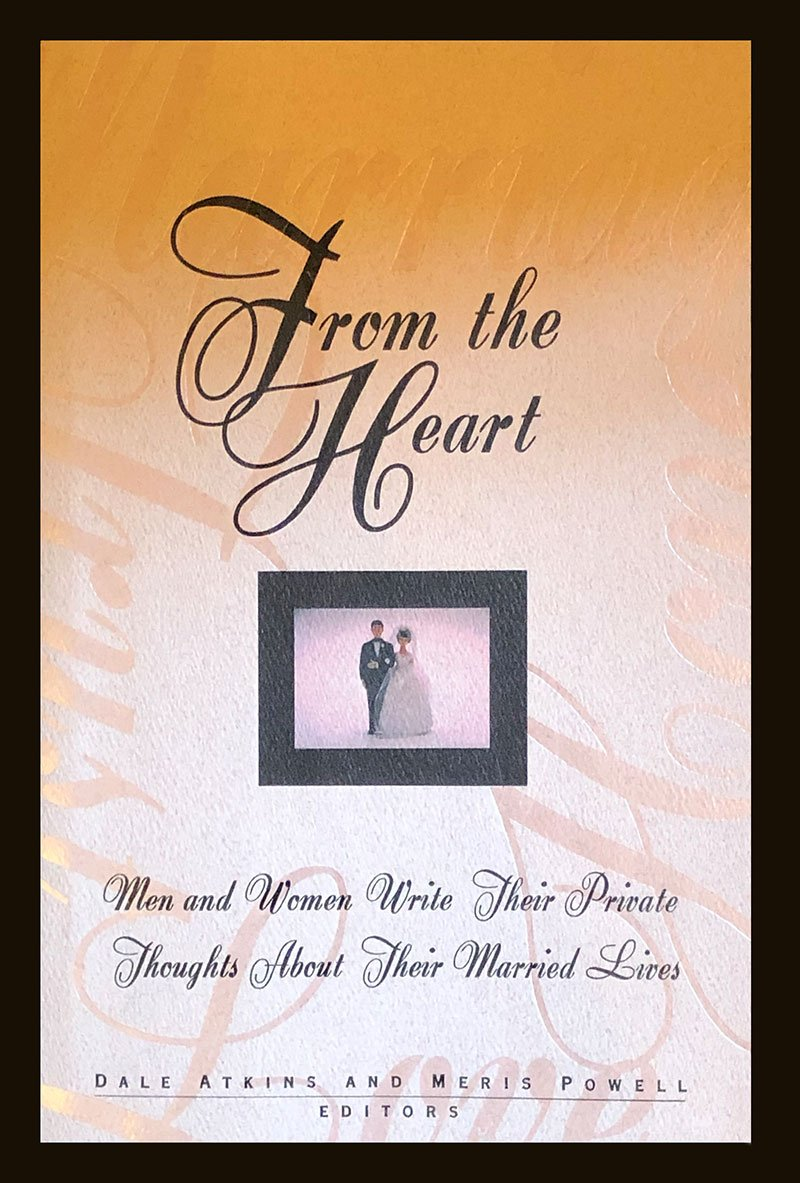 From the Heart: Men and Women Write Their Private Thoughts About Their Married Lives