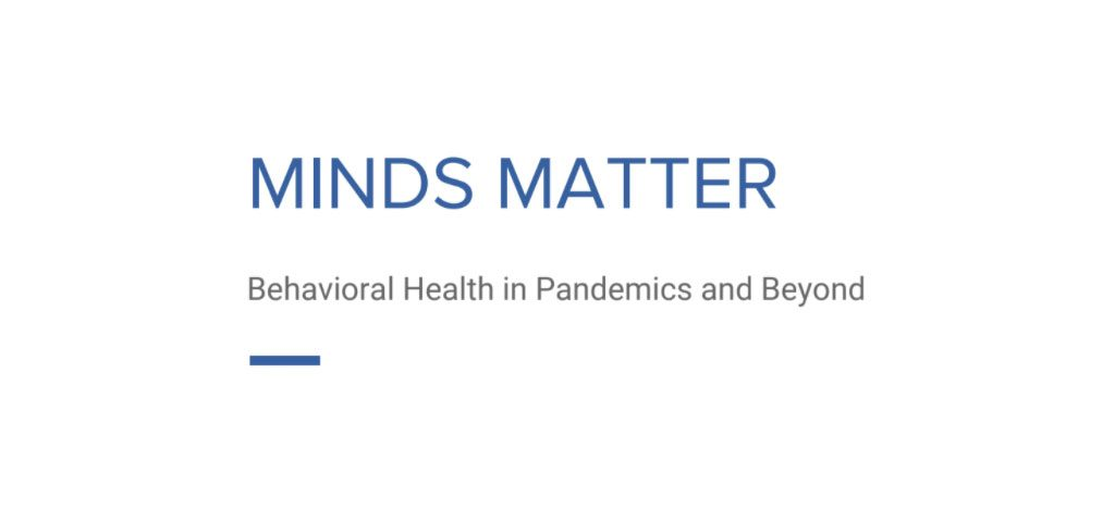 Minds Matter - Behavioral Health in Pandemics and Beyond