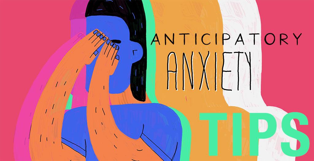Tips: Anticipatory Anxiety